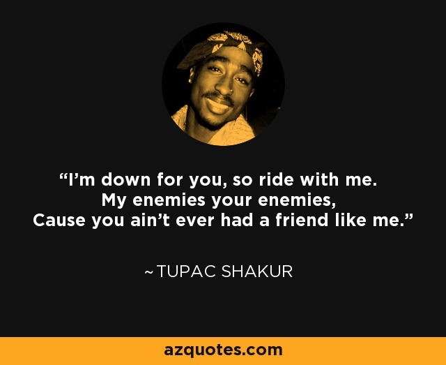 Tupac Shakur Quote Im Down For You So Ride With Me My Enemies