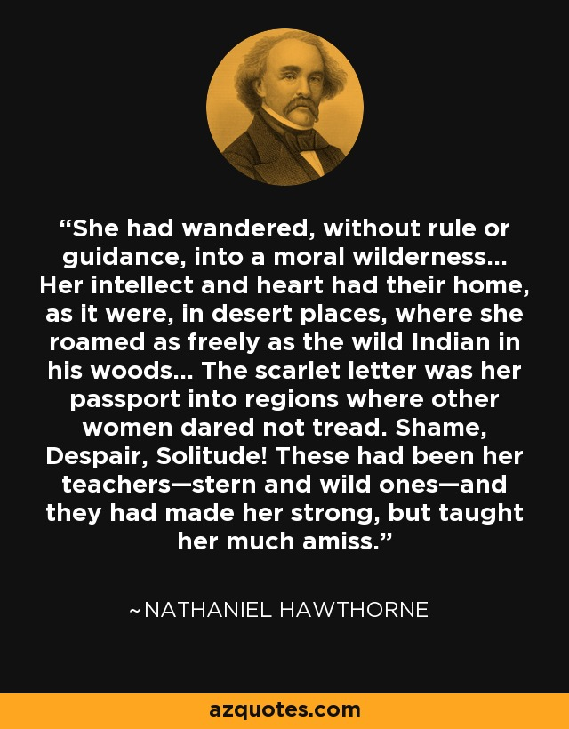 nathaniel hawthorne quote: she had wandered, without rule or