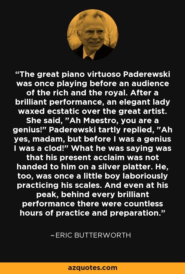The great piano virtuoso Paderewski was once playing before an audience of the rich and the royal. After a brilliant performance, an elegant lady waxed ecstatic over the great artist. She said,