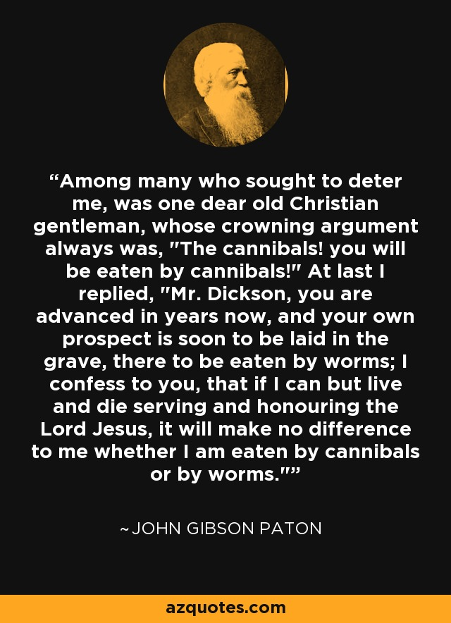Among many who sought to deter me, was one dear old Christian gentleman, whose crowning argument always was,