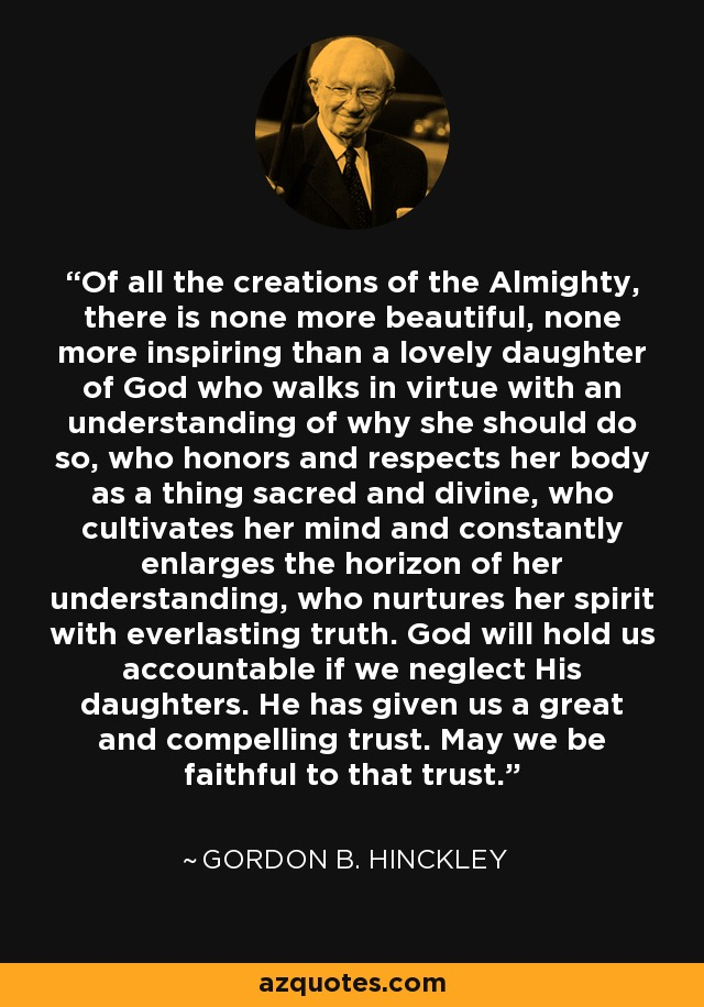 Gordon B Hinckley Quotes About Love : Gordon B. Hinckley quote: Of all the creations of the Almighty, there ...