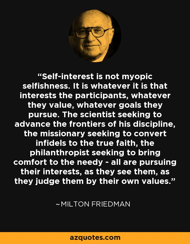 Milton Friedman Quotes Classy Milton Friedman Quote Selfinterest Is Not Myopic Selfishness It