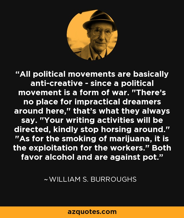 All political movements are basically anti-creative - since a political movement is a form of war.