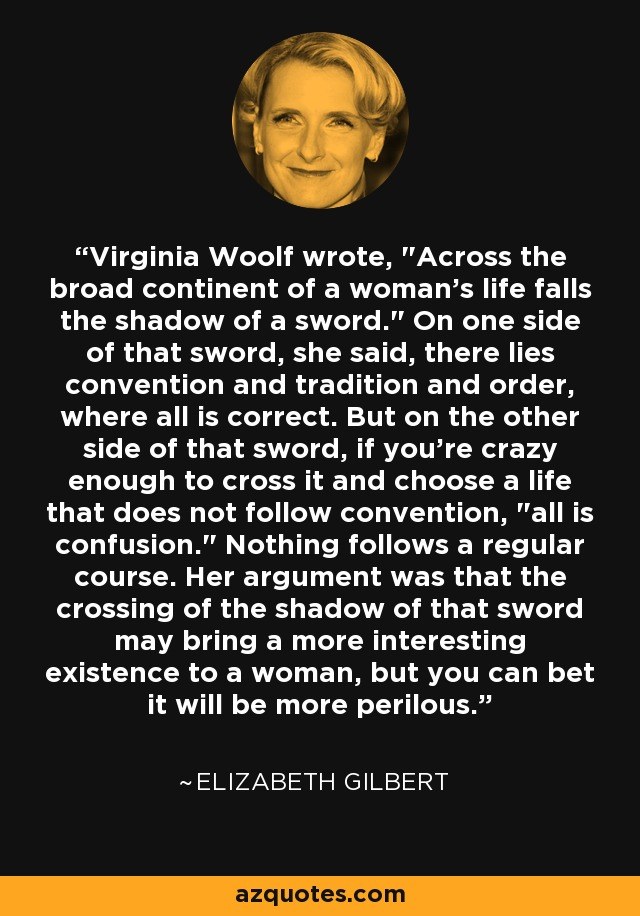 Virginia Woolf wrote,