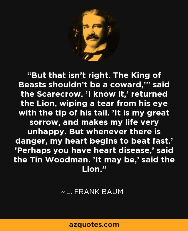 But that isn't right. The King of Beasts shouldn't be a coward,'
