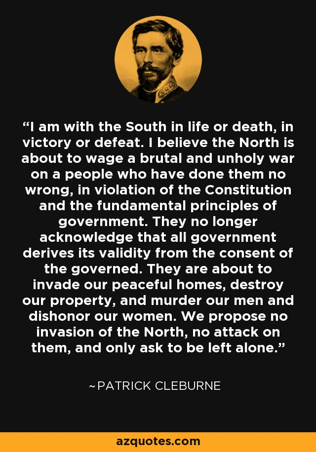 Patrick Cleburne quote: I am with the South in life or death, in...