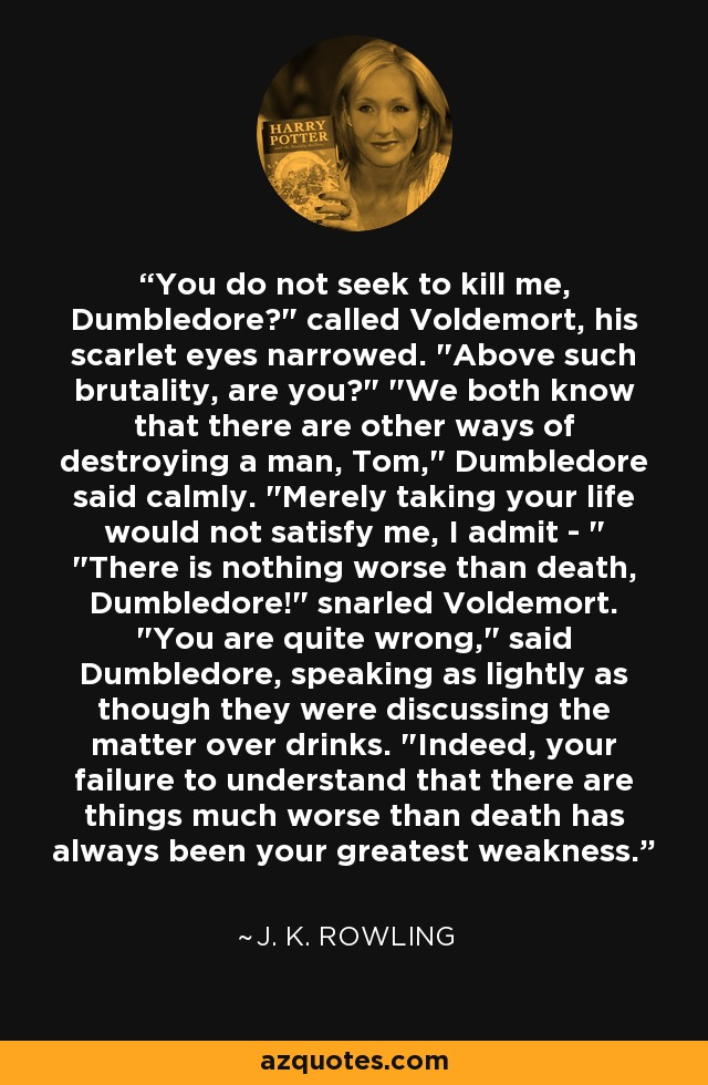 You do not seek to kill me, Dumbledore?