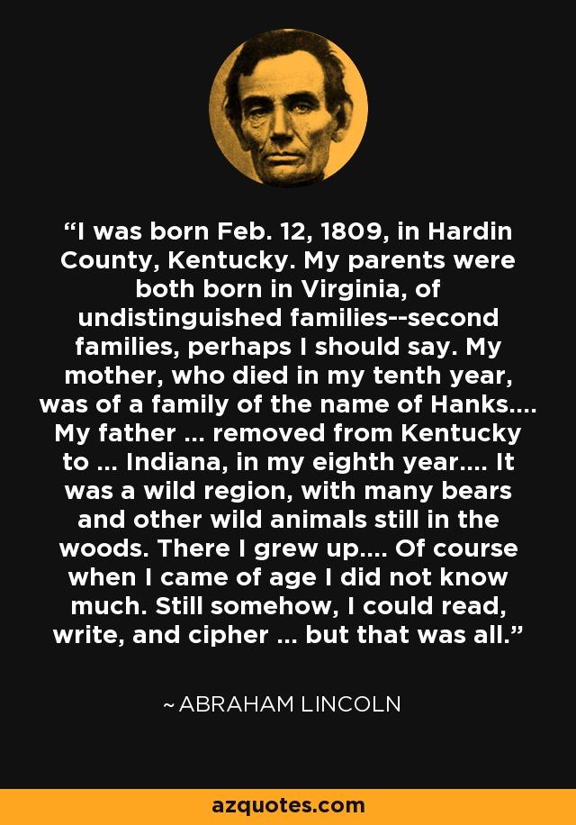 Abraham Lincoln Quote I Was Born Feb 12 1809 In Hardin