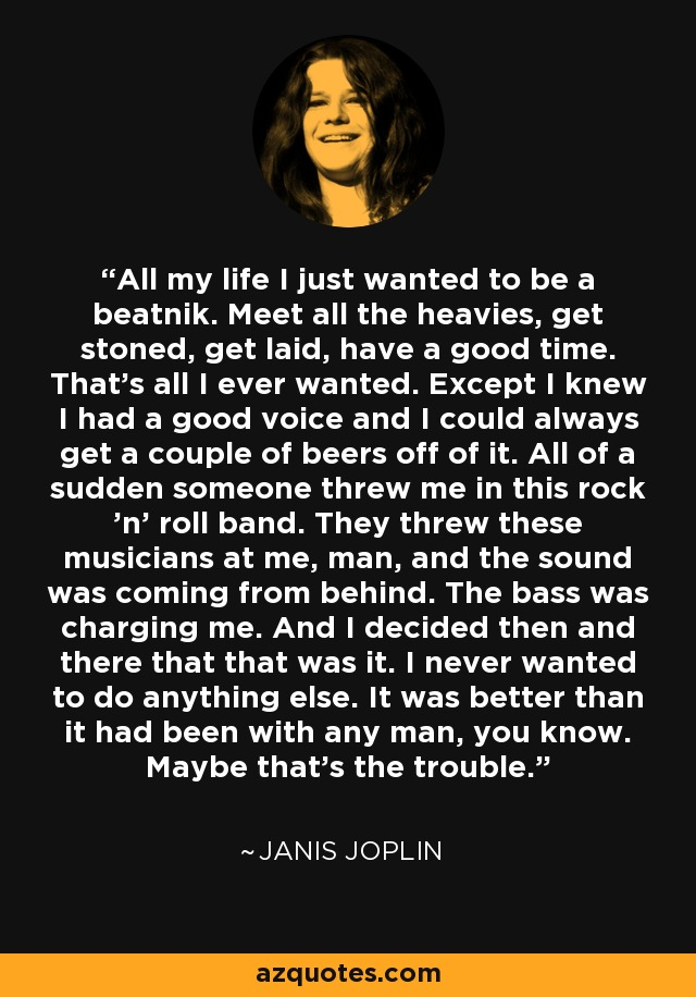 Janis Joplin Quote All My Life I Just Wanted To Be A Beatnik Classy Janis Joplin Quotes