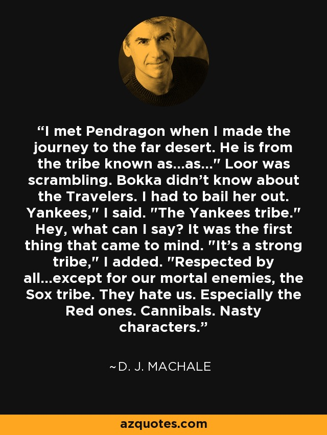 I met Pendragon when I made the journey to the far desert. He is from the tribe known as...as...