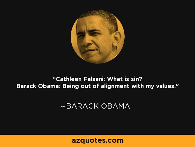 Cathleen Falsani: What is sin? Barack Obama: Being out of alignment with my values. - Barack Obama