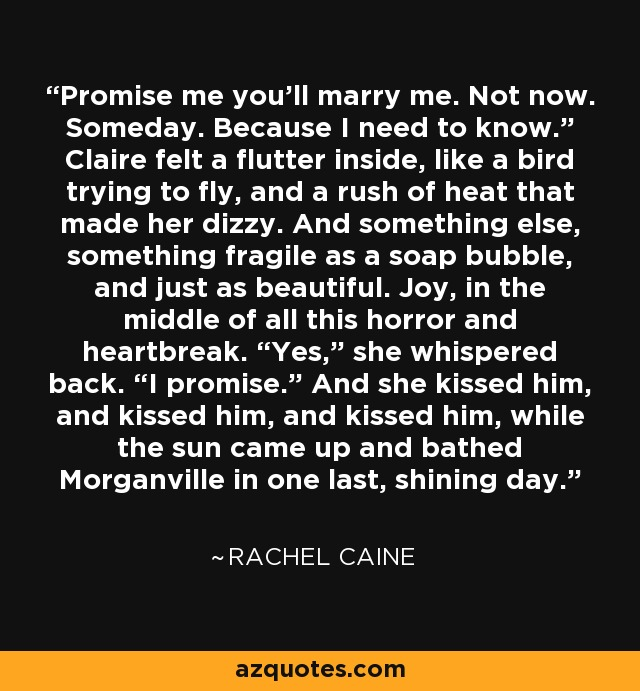 Rachel Caine quote: Promise me you'll marry me. Not now ...