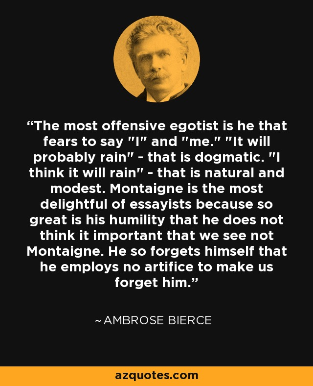 The most offensive egotist is he that fears to say