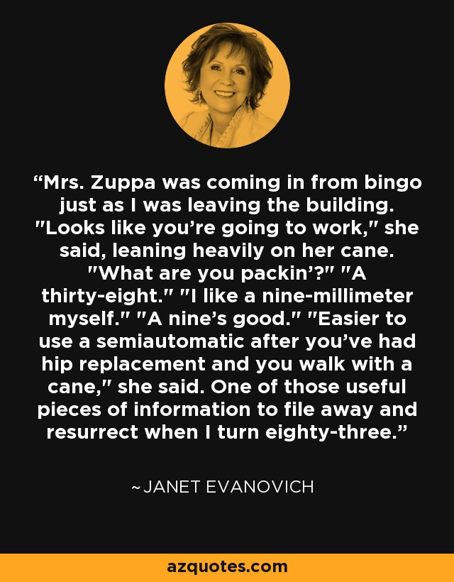 Mrs. Zuppa was coming in from bingo just as I was leaving the building.