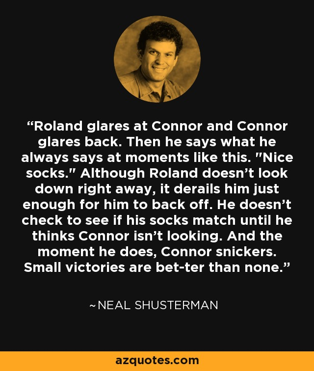 Roland glares at Connor and Connor glares back. Then he says what he always says at moments like this.