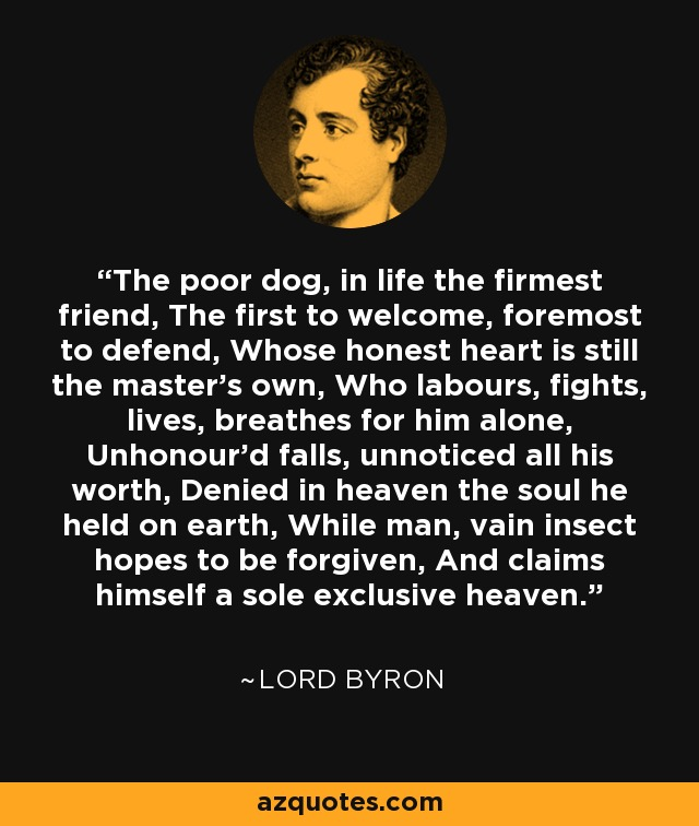Lord Byron Quote: The Poor Dog, In Life The Firmest Friend
