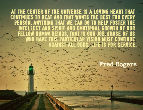 Fred Rogers Picture Quote At The Center Of The Universe Is A Loving Heart
