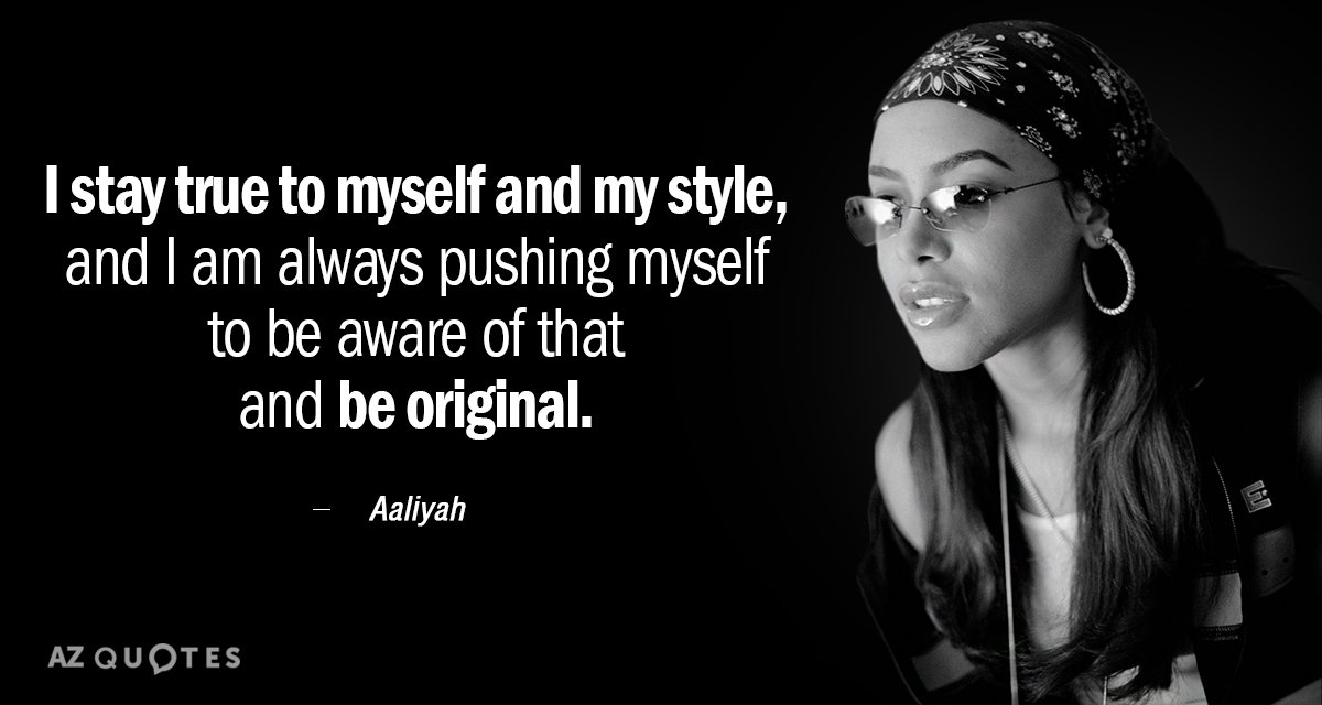 Aaliyah quote: I stay true to myself and my style, and I am always pushing myself...