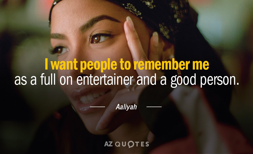 Aaliyah quote: I want people to remember me as a full on entertainer and a good...