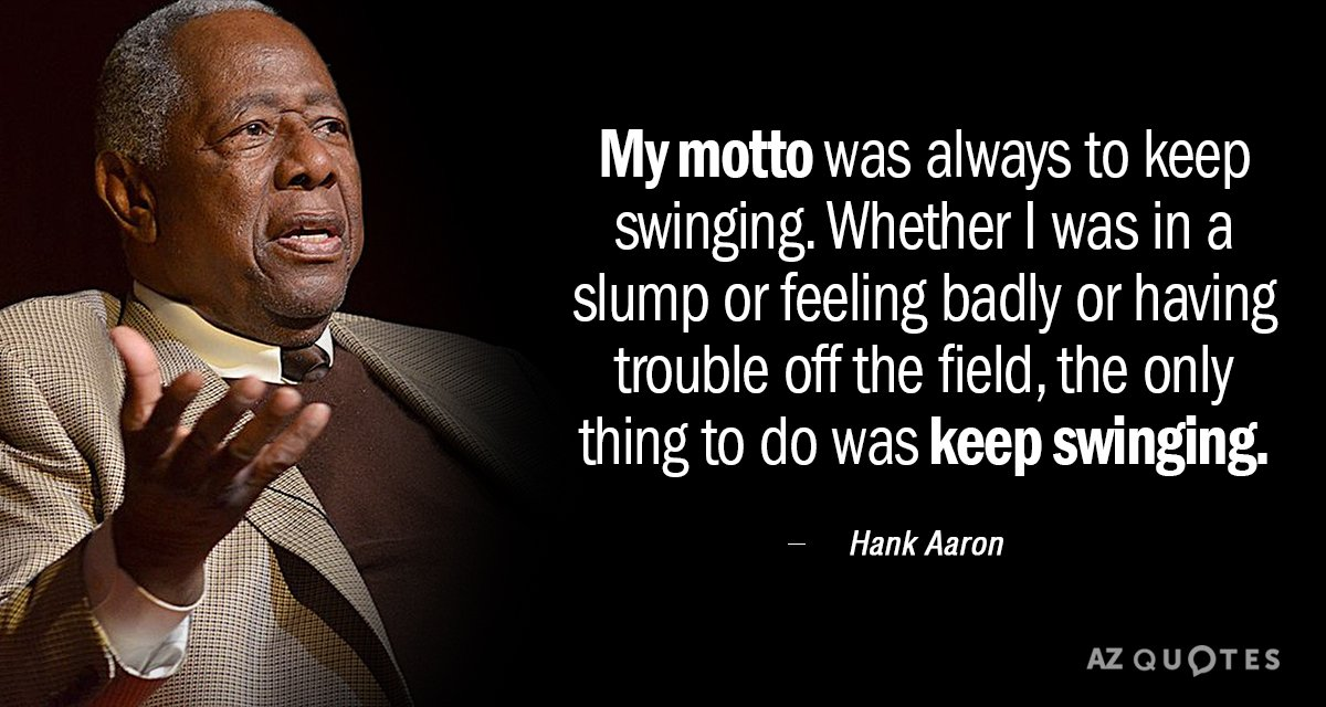 Hank Aaron quote: My motto was always to keep swinging. Whether I was in a slump...