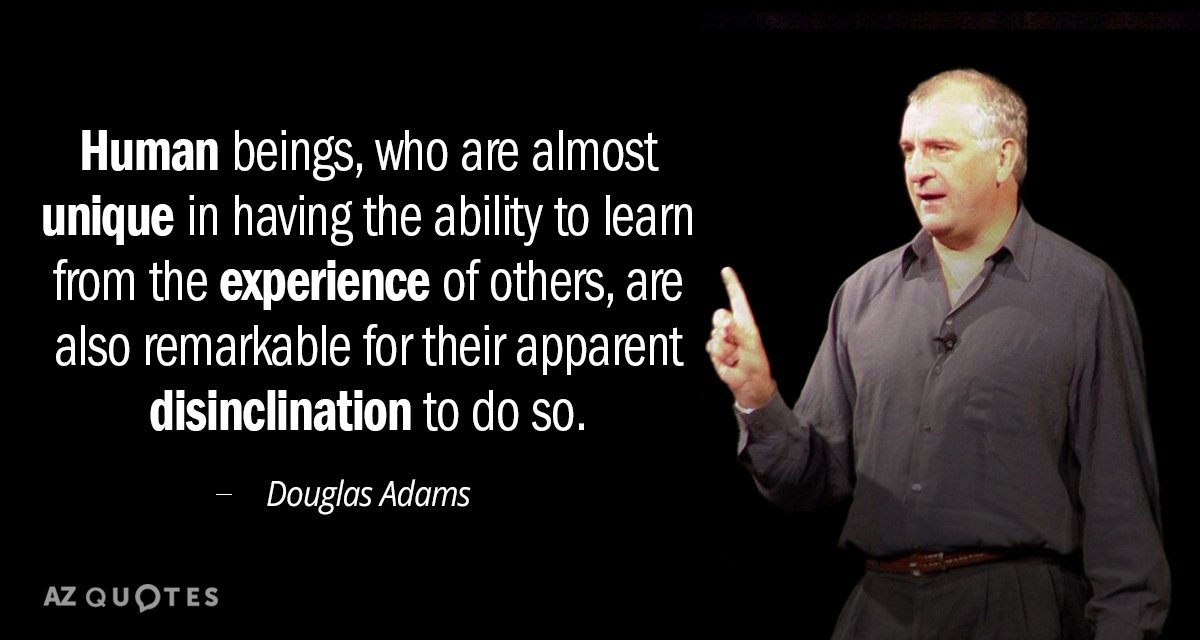 Douglas Adams quote: Human beings, who are almost unique in having the ability to learn from...