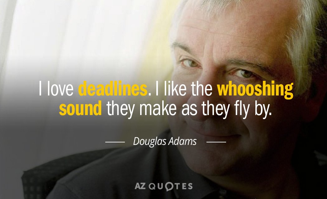 Douglas Adams quote: I love deadlines. I like the whooshing noise they make as they go...