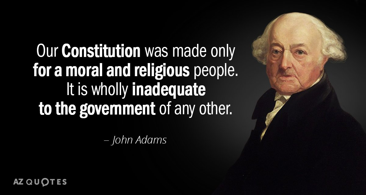 John Adams quote: Our Constitution was made only for a moral and religious people. It is...