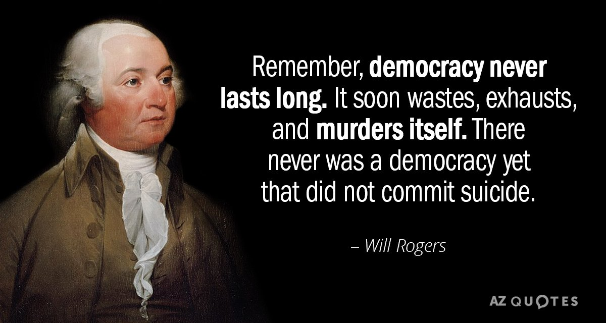 John Adams quote: Remember, democracy never lasts long. It soon wastes, exhausts, and murders itself. There...