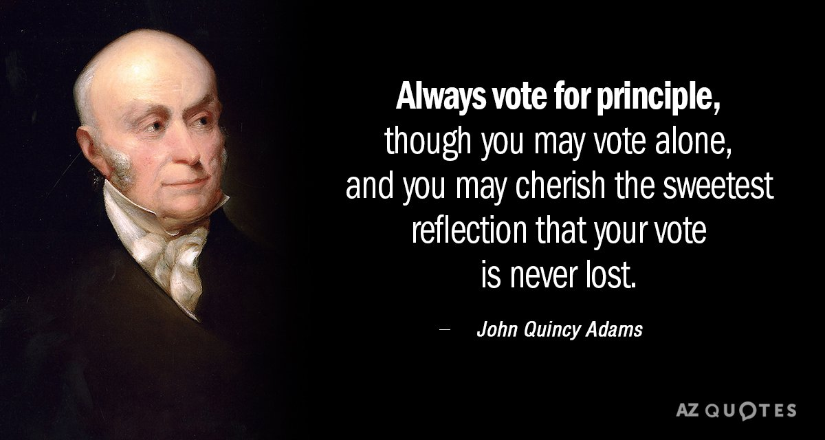 John Quincy Adams Quotes John Quincy Adams quote: Always vote for principle, though you may  John Quincy Adams Quotes