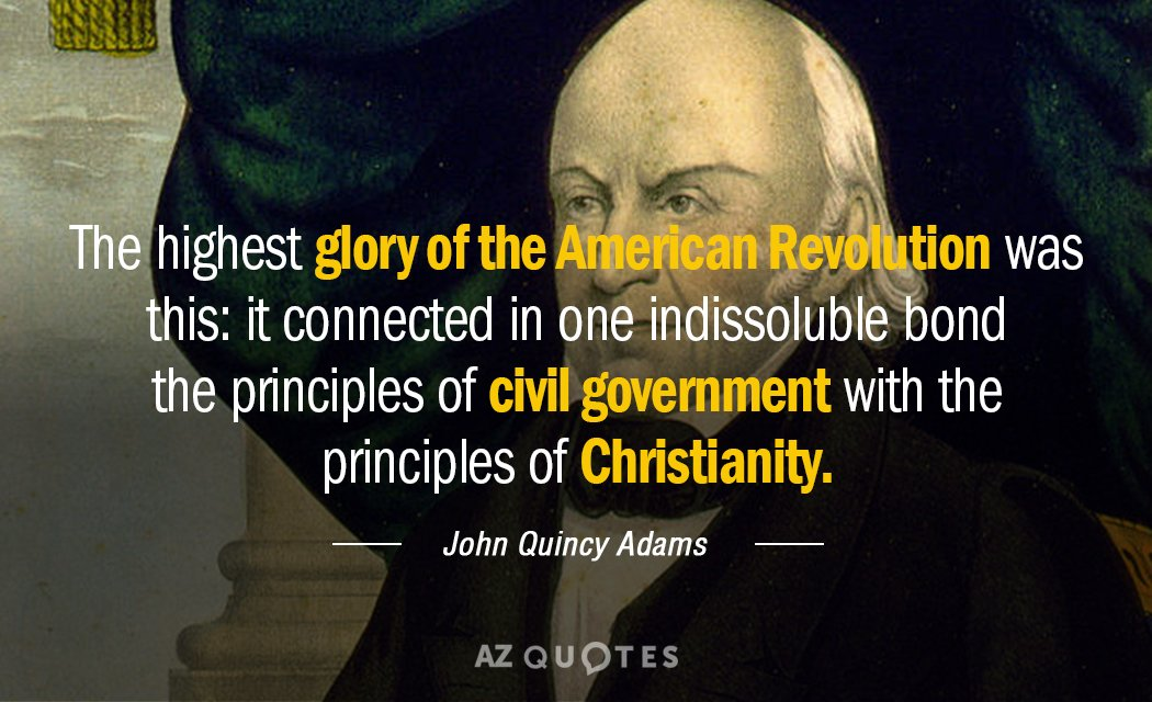 John Quincy Adams quote: The highest glory of the American Revolution was this: it connected in...