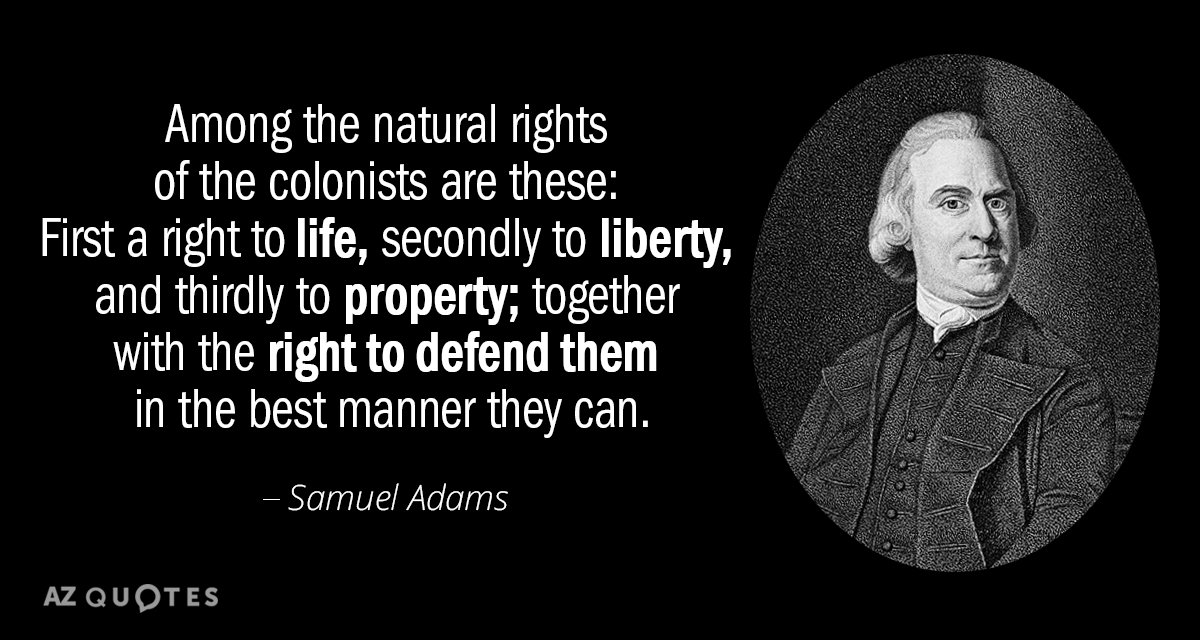 Samuel Adams quote: Among the natural rights of the colonists are these: First a right to...