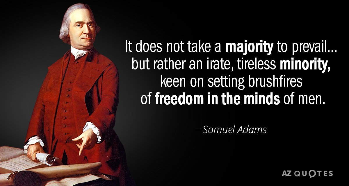 Samuel Adams quote: It does not take a majority to prevail... but rather an irate, tireless...