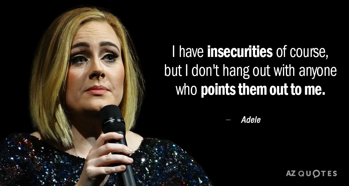 Adele quote: I have insecurities of course, but I don't hang out with anyone who points...