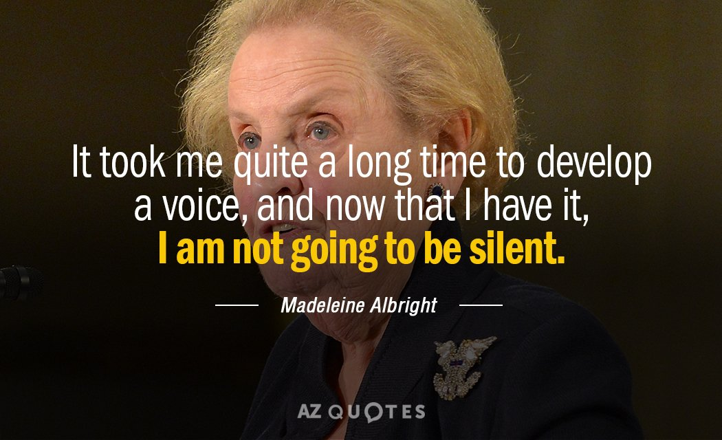 Madeleine Albright quote: It took me quite a long time to develop a voice, and now...