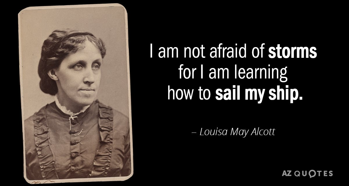 Louisa May Alcott quote: I am not afraid of storms for I am learning how to...