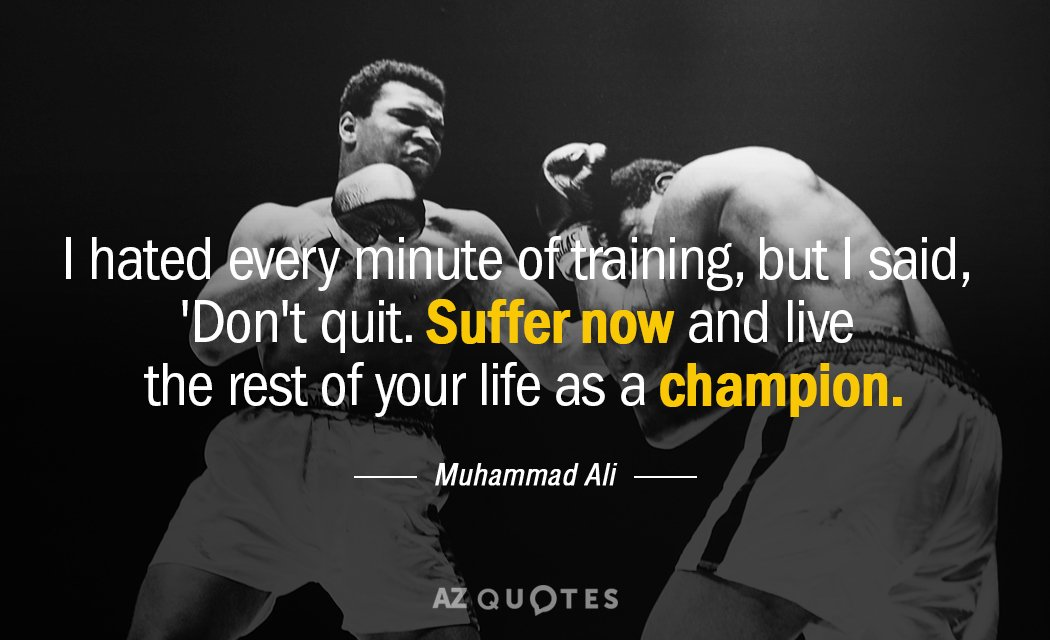 Muhammad Ali quote: I hated every minute of training, but I said, 'Don't quit. Suffer now...