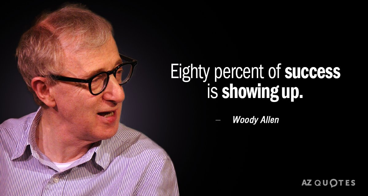 Woody Allen quote: Eighty percent of success is showing up.