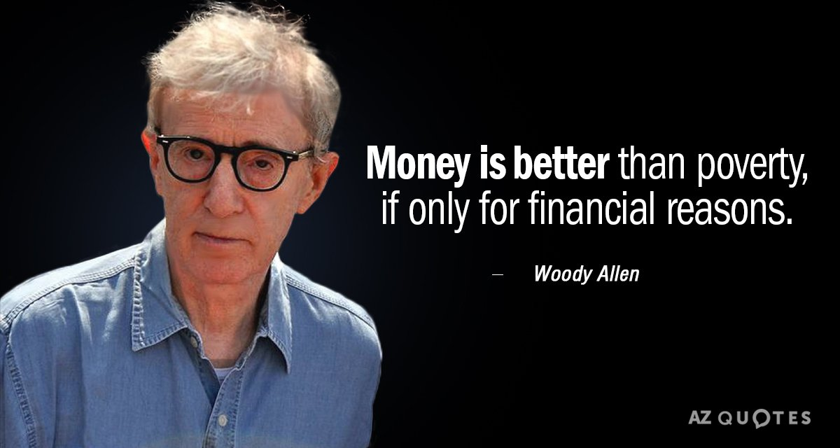Woody Allen quote: Money is better than poverty, if only for financial reasons.