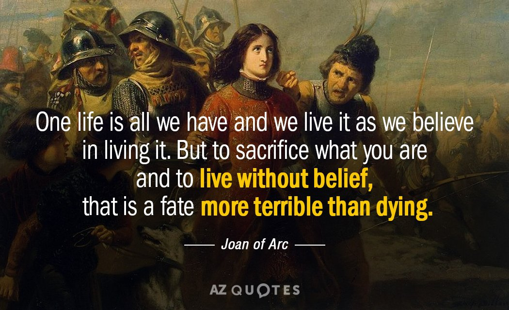 Joan of Arc quote: One life is all we have and we live it as we...