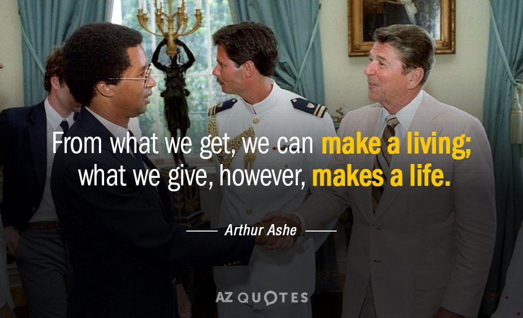 Arthur Ashe quote: From what we get, we can make a living; what we give, however...