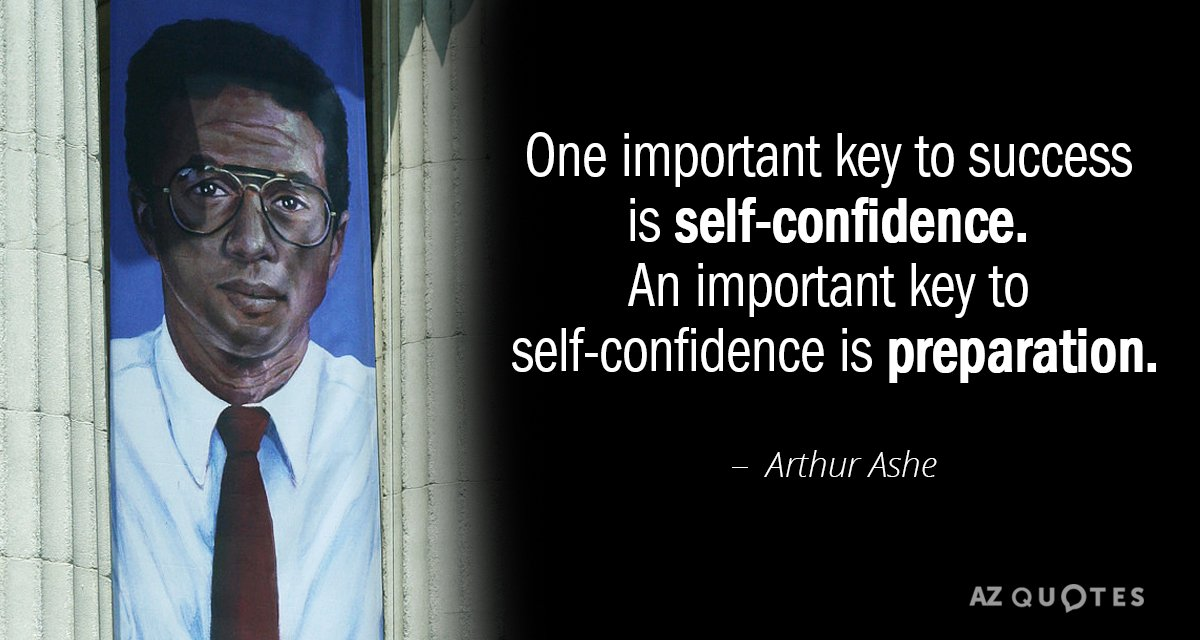 Arthur Ashe quote: One important key to success is self-confidence. An important key to self-confidence is...