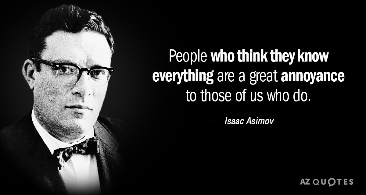 Isaac Asimov quote: People who think they know everything are a great annoyance to those of...
