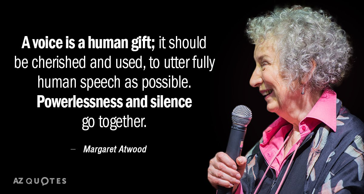 Margaret Atwood quote: A voice is a human gift; it should be cherished and used, to...