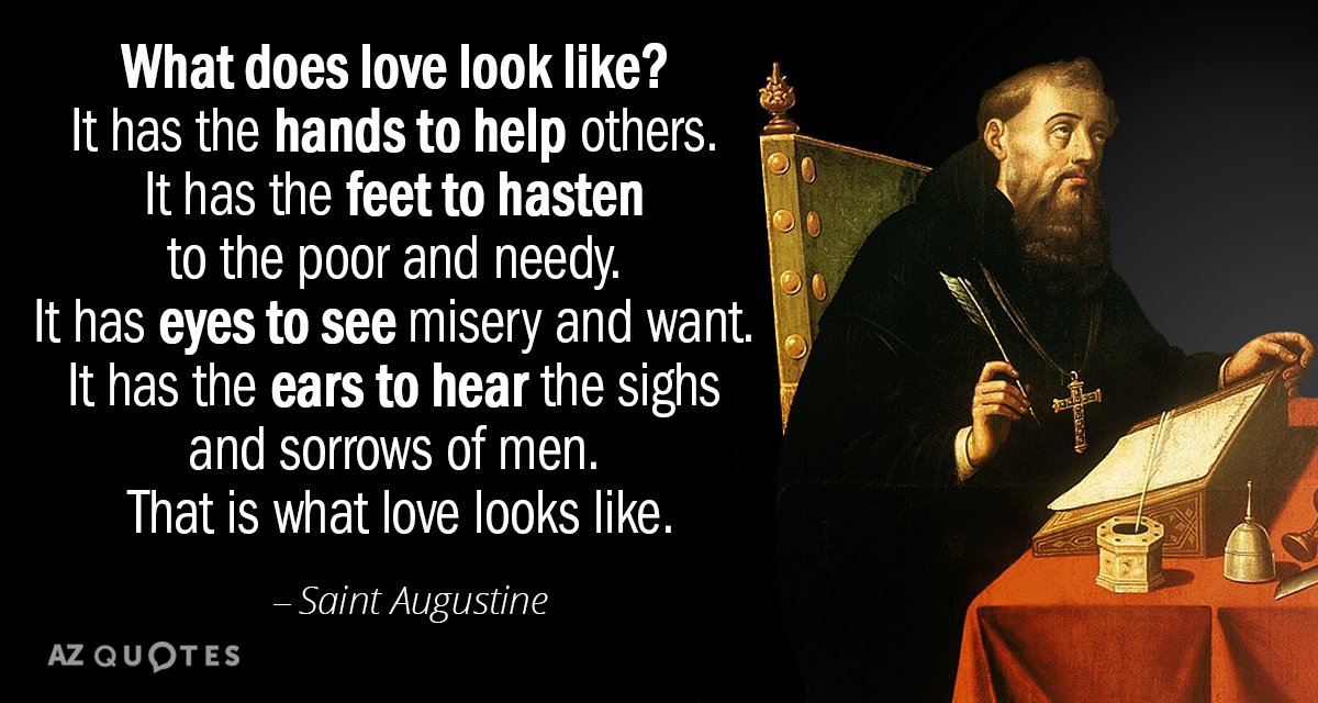 Saint Augustine quote: What does love look like? It has the hands to help others. It...