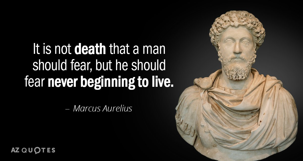 Marcus Aurelius quote: It is not death that a man should fear, but he should fear...
