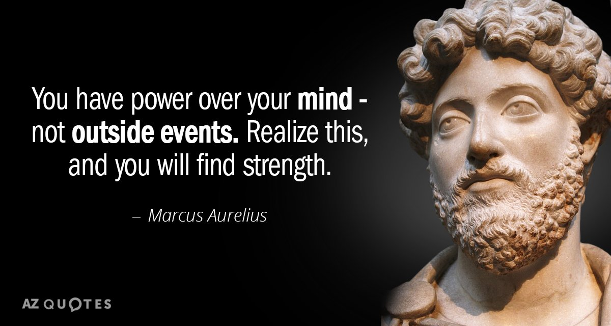 Marcus Aurelius quote: You have power over your mind - not outside events. Realize this, and...