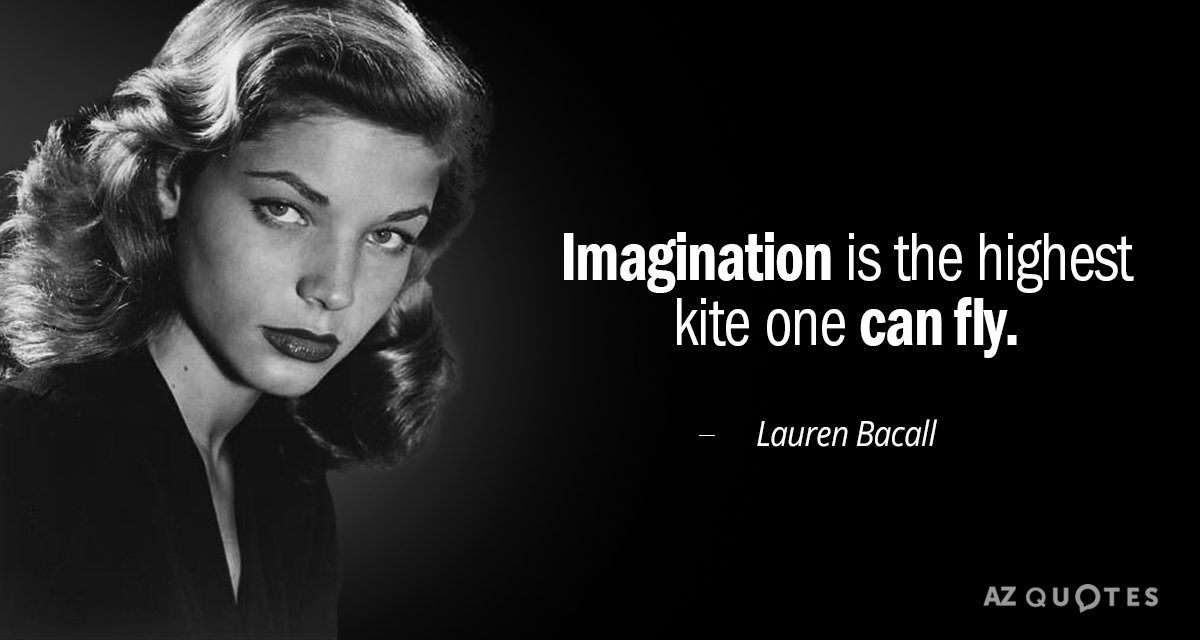 Lauren Bacall quote: Imagination is the highest kite one can fly.