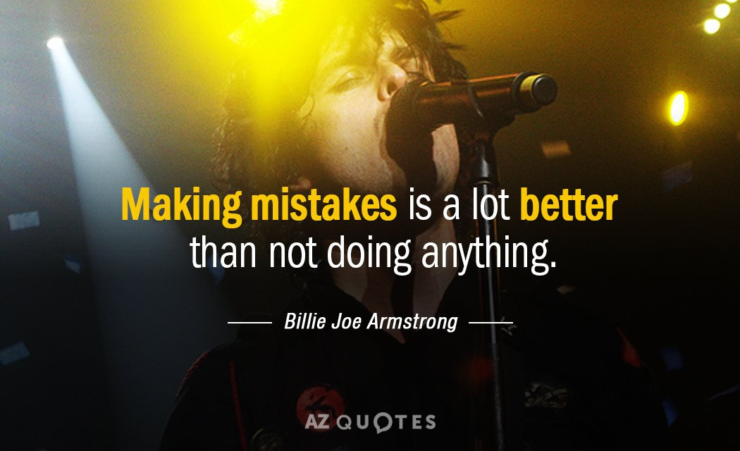 Billie Joe Armstrong quote: Making mistakes is a lot better