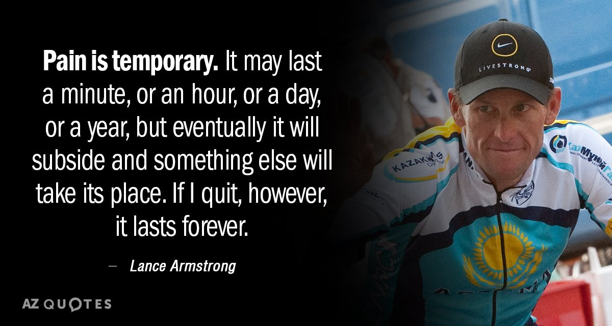Lance Armstrong quote: Pain is temporary. It may last a minute, or an hour, or a...