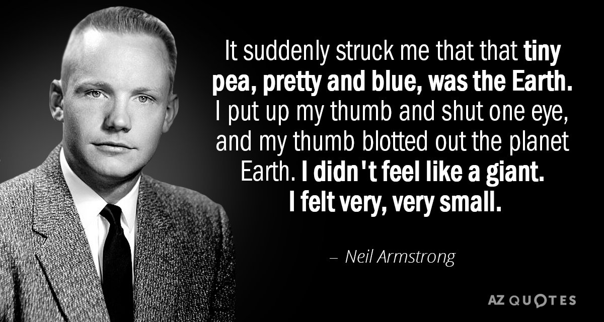 Neil Armstrong quote: It suddenly struck me that that tiny pea, pretty and blue, was the...